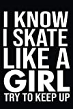 I Know I Skate Like A Girl Try To Keep Up: Skateboarding Gifts For Men, Women, Girls, Boys..., Blank Lined Notebook.