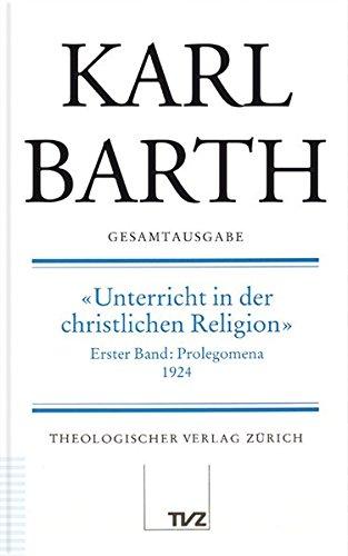 Karl Barth Gesamtausgabe: Gesamtausgabe, Bd.17, Unterricht in der christlichen Religion