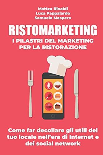 RISTOMARKETING - I pilastri del marketing per la ristorazione: Come far decollare gli utili del tuo locale nell'era di Internet e dei social network
