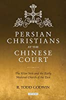 Persian Christians at the Chinese Court: The Xi'an Stele and the Early Medieval Church of the East (Library of Medieval Studies)
