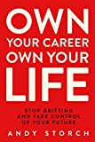 Own Your Career Own Your Life: Stop Drifting and Take Control of Your Future (English Edition)