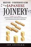 Japanese Joinery: Beginner + Intermediate Guide to Japanese Joinery: Japanese Joinery Compendium for Beginner and Intermediate Japanese Carpenters