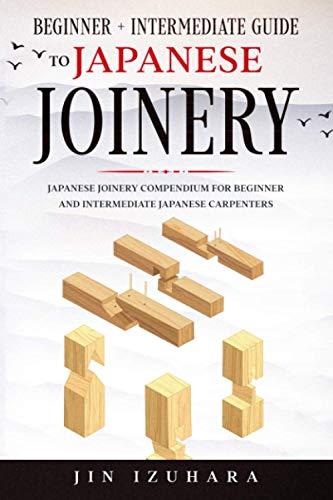Japanese Joinery: Beginner + Intermediate Guide to Japanese...