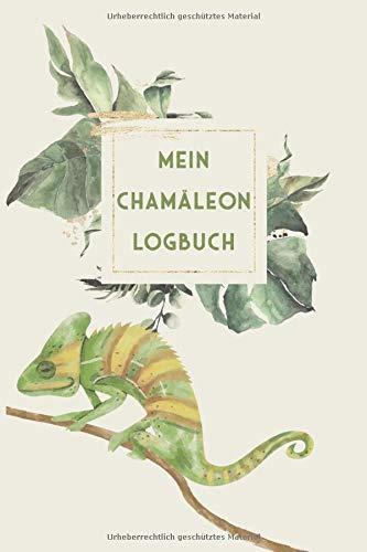 Mein Chamäleon Logbuch: Chamäleon Tagebuch - Logbuch für Haltung von Jemenchamäleons I Terrarium Planer Notizbuch I Journal für ein halbes Jahr I Futter Tracking