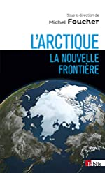 L'Arctique, la nouvelle frontière de Michel Foucher