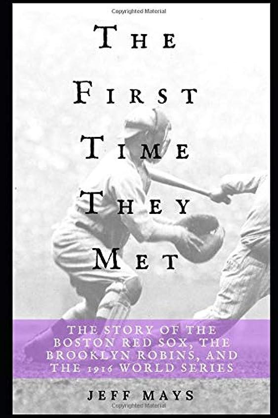 推進面白い寝室The First Time They Met: The Story of the Boston Red Sox, The Brooklyn Robins, and the 1916 World Series