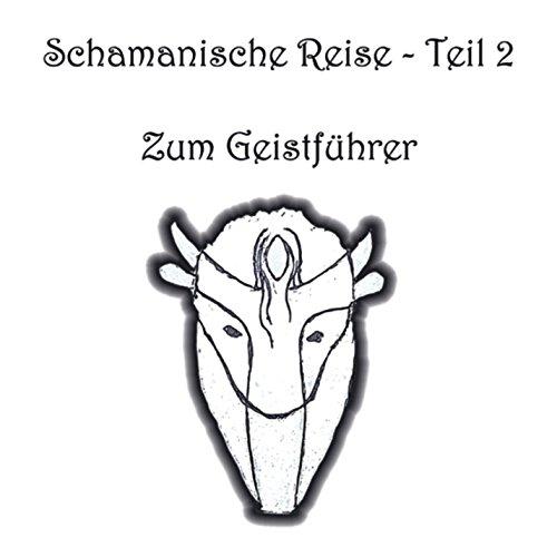 Schamanische Reise - Teil 2 - Zum Geistführer