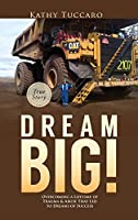 Dream Big!: Overcoming a Lifetime of Trauma & Abuse That Led to Dreams of Success.