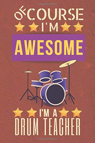 Of Course I\'m Awesome I\'m a Drum Teacher: Cute Blank Notebook Journal (Beautiful Drum Teacher Gift) Great Alternative to Thank You Cards
