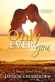 Only Ever You (Mercy Island Series Book 3) by [Jacquie Underdown]