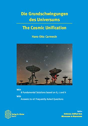 Die Grundschwingungen des Universums: The Cosmic Unification (Universe: Unified from Microcosm to Macrocosm / Die Grundschwingungen des Universums)