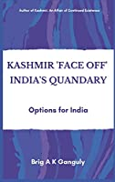 """Kashmir """"Face-Off"""" India's Quandary: Options for India"""