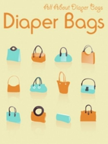 Diaper Bags (For Parents Who Want to be Out and About With Their Little One This Book is For You 1) (English Edition)