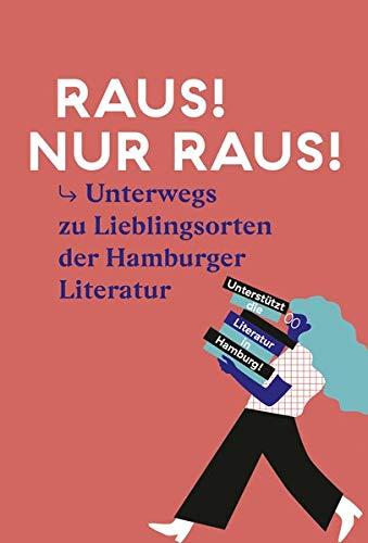 Raus! Nur Raus!: Durch Hamburg mit der Literaturszene