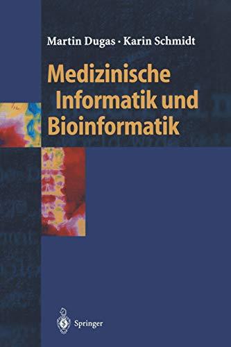 Medizinische Informatik und Bioinformatik: Ein Kompendium für Studium und Praxis (Springer-Lehrbuch)