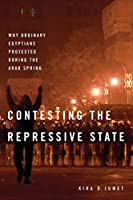 Contesting the Repressive State: Why Ordinary Egyptians Protested During the Arab Spring