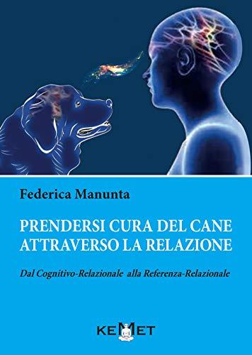 Prendersi cura del cane attraverso la relazione. Dal cognitivo-relazionale alla referenza-relazionale