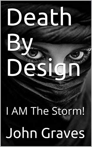 Book: Death By Design - I AM The Storm! by John Graves