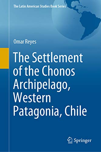 The Settlement of the Chonos Archipelago, Western Patagonia, Chile (The Latin American Studies Book Series) (English Edition)