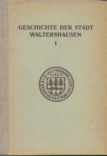 Geschichte der Stadt Waltershausen von den Anfängen bis zum ersten Weltkrieg.  Bearbeitet und erweitert von Sigmar Löffler