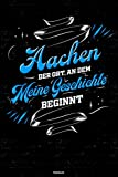 Aachen der Ort, an dem meine Geschichte beginnt Notizbuch: Aachen Stadt Journal DIN A5 liniert 120 Seiten Geschenk (German Edition)
