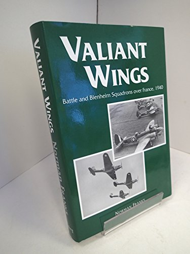 Valiant Wings: Battle and Blenheim Squadrons Over France, 1940