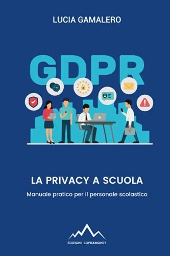 La privacy a scuola: Manuale pratico per il personale scolastico
