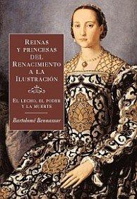 Reinas y princesas del renacimiento a la ilustracion/ Queens and Princesses From the Renaissance to the Enlightenment: El lecho, el poder y la muerte/ ... Death (Origenes/ Origins)