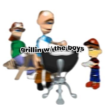 Grillin w/ the Boys