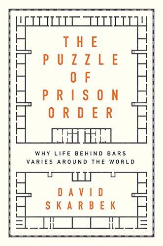 The Puzzle of Prison Order: Why Life Behind Bars Varies Around the World (English Edition) - Skarbek, David
