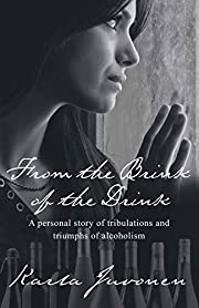 From the Brink of the Drink: A Personal Story of Tribulations and Triumphs of Alcoholism