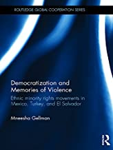 Democratization and Memories of Violence: Ethnic minority rights movements in Mexico, Turkey, and El Salvador (Routledge Global Cooperation Series)