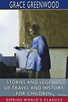 Stories and Legends of Travel and History, for Children (Esprios Classics)