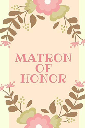 Matron of Honor: Small Blank Floral Journal for Matron of Honor Notes, Thoughts, Ideas, Reminders, To Do List (6 x 9 Lined Notebook, 120 pages)
