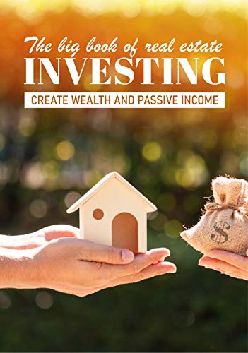 The Big Book Of Real Estate: Investment Create Wealth And Passive Income: Book On Rental Property Investing (English Edition)