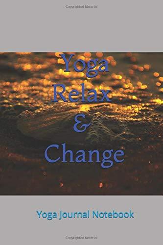 Yoga Journal Notebook Gift / Yoga Relax & Change: Lined Notebook / Journal Gift / 120 pages - 6x9 inches / yoga relax & change