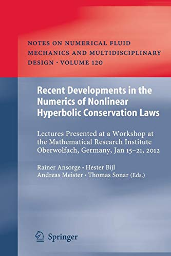 Recent Developments in the Numerics of Nonlinear Hyperbolic Conservation Laws: Lectures Presented at a Workshop at the Mathematical Research Institute Oberwolfach, Germany, Jan 15 - 21, 2012