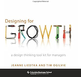 Designing for Growth: A Design Thinking Tool Kit for Managers (Columbia Business School Publishing)