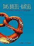 Das Brezel-Rätsel: ... und andere Denksportaufgaben (German Edition)