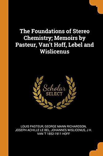 The Foundations of Stereo Chemistry; Memoirs by Pasteur, Van't Hoff, Lebel and Wislicenus