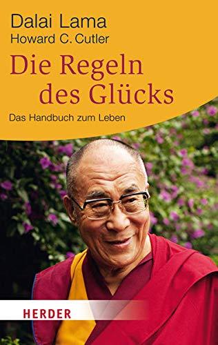 Die Regeln des Glücks: Ein Handbuch zum Leben: Ein Handbuch zum Leben. Mit einem aktuellen Vorwort und einer neuen Einführung (HERDER spektrum)