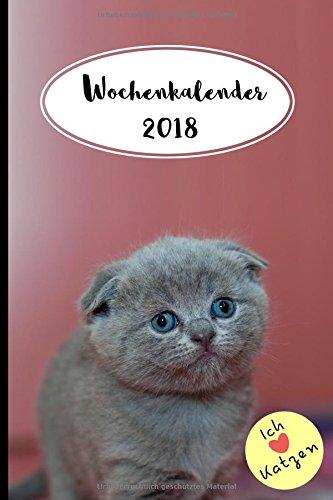 Wochenkalender 2018 Ich liebe Katzen: Praktischer Katzenkalender mit süßem Covermotiv