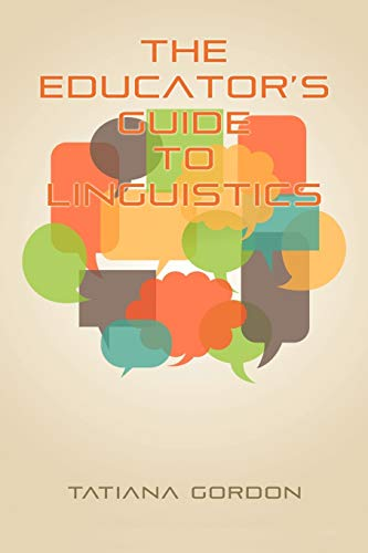 Compare Textbook Prices for The Educator's Guide to Linguistics: A Textbook for Language Teachers NA Illustrated Edition ISBN 9781617358807 by Gordon, Tatiana