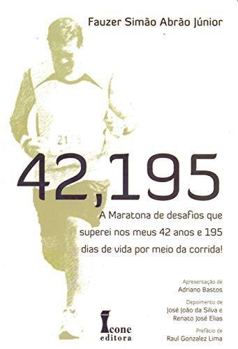 42,195. A Maratona de Desafios que Superei nos Meus 42 Anos e 195 Dias de Vida por Meio da Corrida!