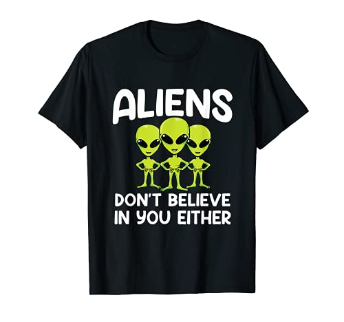 Aliens Don't Believe You Either funny space aliens T-Shirt