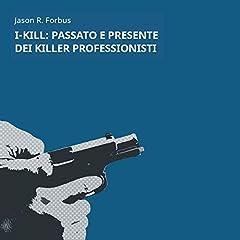 I-Kill. Passato e presente dei killer professionisti