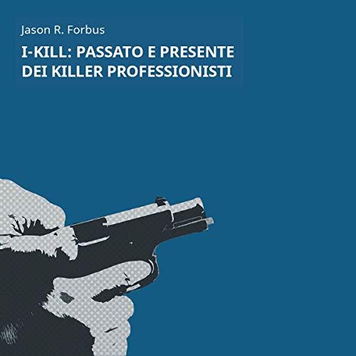 I-Kill. Passato e presente dei killer professionisti copertina
