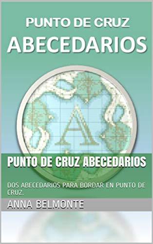 PUNTO DE CRUZ ABECEDARIOS: DOS ABECEDARIOS PARA BORDAR EN PUNTO DE CRUZ.