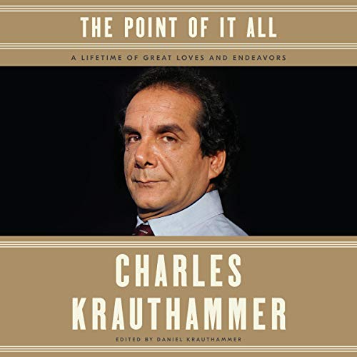 The Point of It All     A Lifetime of Great Loves and Endeavors              By:                                                                                                                                 Charles Krauthammer,                                                                                        Daniel Krauthammer - editor                               Narrated by:                                                                                                                                 Jeremy Bobb,                                                                                        Daniel Krauthammer                      Length: 11 hrs and 4 mins     548 ratings     Overall 4.8