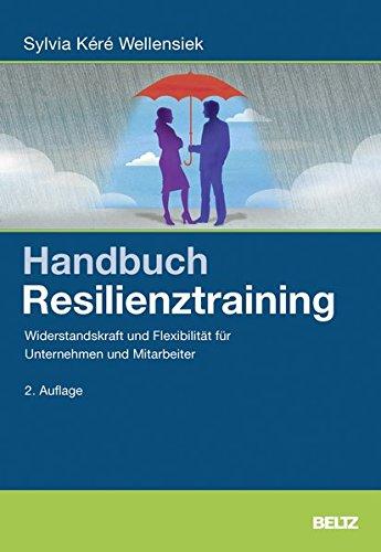 Wellensiek Sylivia, Handbuch Resilienz-Training. Widerstandskraft und Flexibilität für Unternehmen und Mitarbeiter.